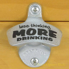 LESS THINKING MORE DRINKING Starr X Wall Mount Stationary Bottle Opener