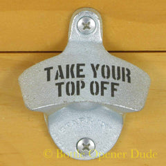 TAKE YOUR TOP OFF Starr X Wall Mount Bottle Opener Zinc Plated Cast Iron