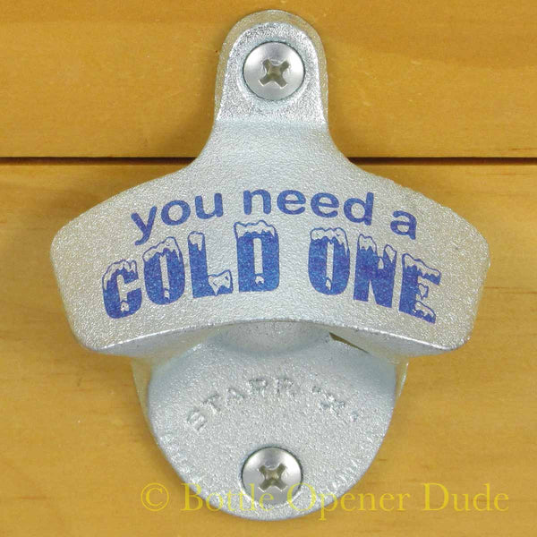 YOU NEED A COLD ONE Starr X Wall Mount Bottle Opener