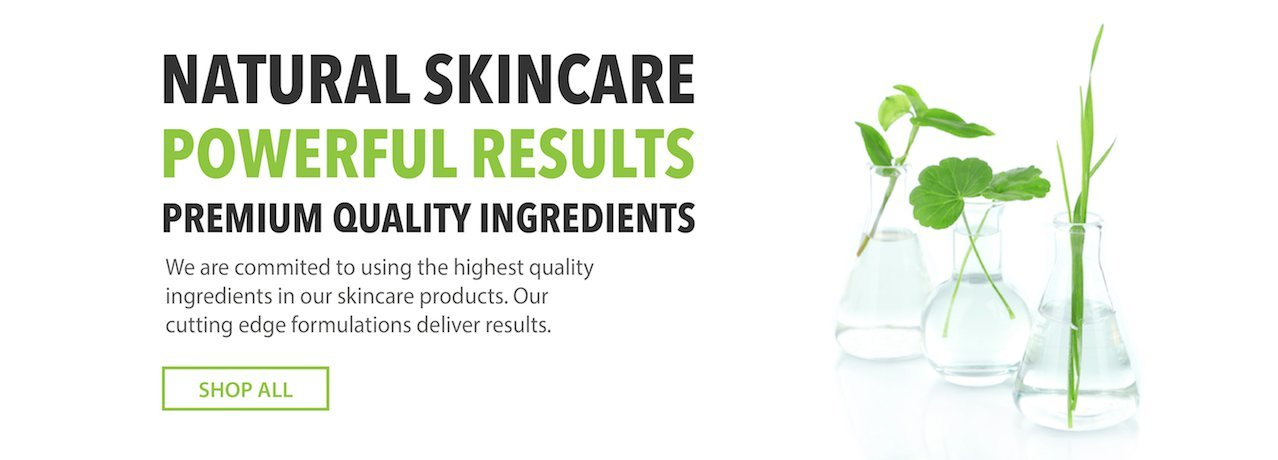 Natural Skincare, Powerful Results, Premium Quality Ingredients