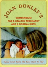 Joan Donley's Compendium for Healthy Pregnancy and a Normal Birth