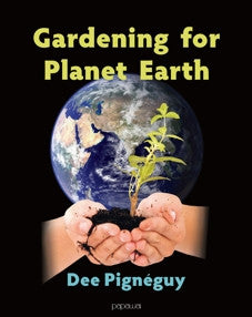 Gardening for Planet Earth by Dee Pignéguy