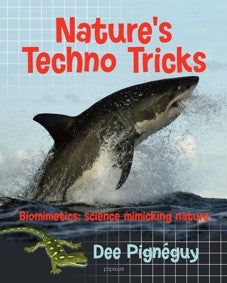 Nature's Techno Tricks: Biomimetics - Science Mimicking Nature by Dee Pigneguy