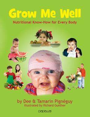 Grow Me Well: Nutritional Know How For Every Body by Dee and Tamarin Pignéguy