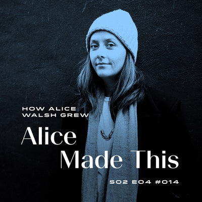 How Alice Walsh grew Alice Made This... | HandCut Radio | #014