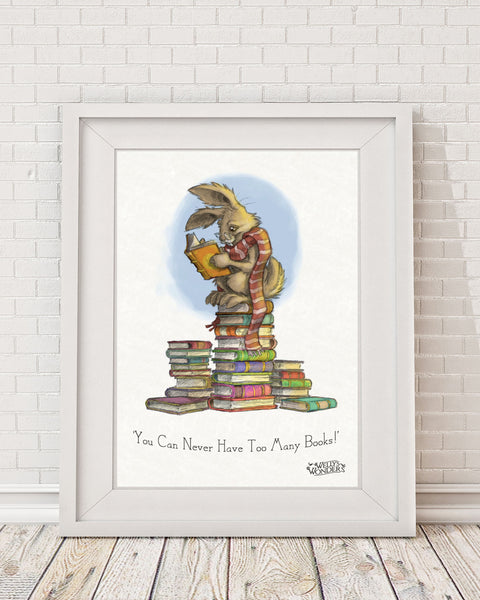 'You Can Never Have Too Many Books!' Print