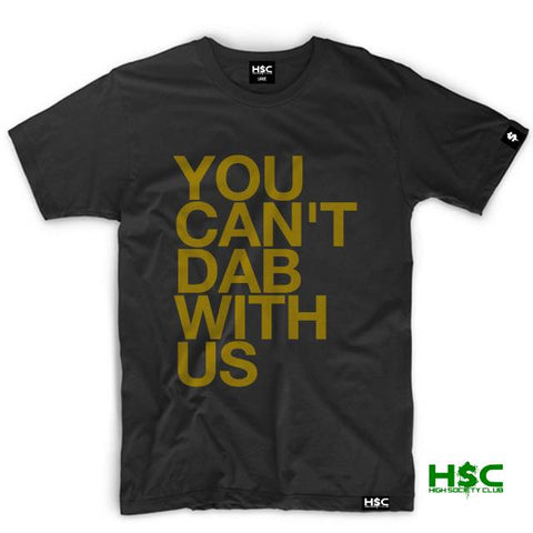 "High Society Club  ""YOU CAN'T DAB WITH US"" T Shirt."