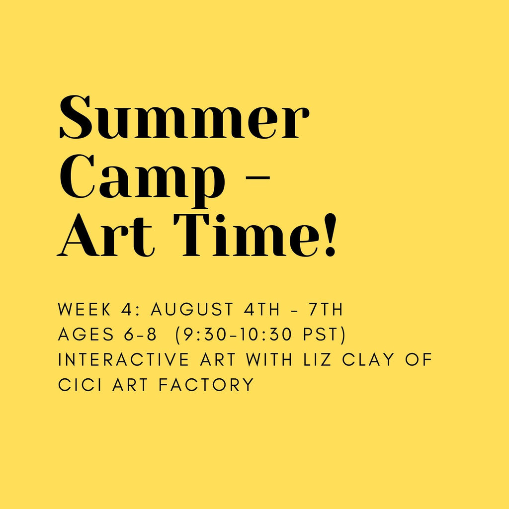 SUMMER CAMP WEEK 4: Art Time!  Age 6-8  starting August 4th - August 7th