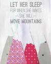 Let Her Sleep for When She Wakes She'll Move Mountains Art Print by Cici Art Factory