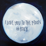 I Love you to the Moon & Back by Liz Clay of Cici Art Factory