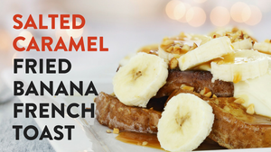 Salted Caramel Fried Banana French Toast