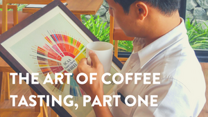 The Art of Coffee Tasting, Part One