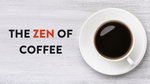 The Zen of Coffee