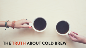 The Cold Truth About Cold Brew