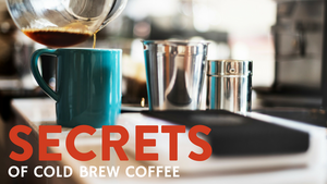 Secrets Of Cold Brew Coffee