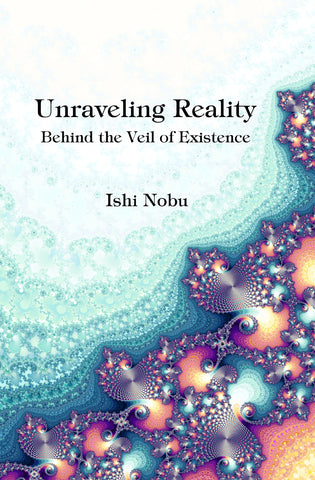 Official Release Day Today for Ishi Nobu's book, Unraveling Reality: Behind the Veil of Existence