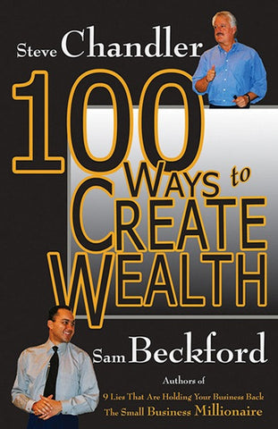 100 Ways to Create Wealth by Steve Chandler and Sam Beckford