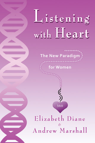 Listening with Heart 360: The New Paradigm For Women by Elizabeth Diane and Andrew Marshall