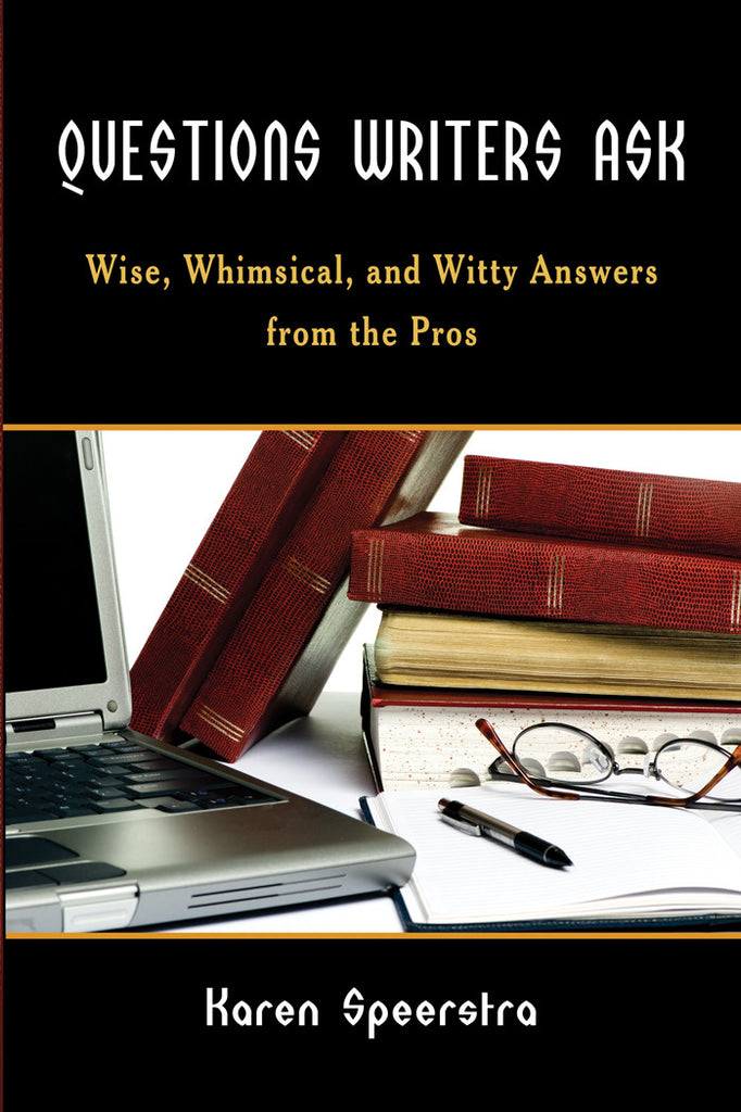 Questions Writers Ask: Wise, Whimsical, and Witty Answers from the Pros by Karen Speerstra