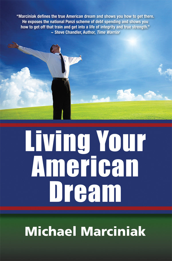 LIVING YOUR AMERICAN DREAM by Michael Marciniak