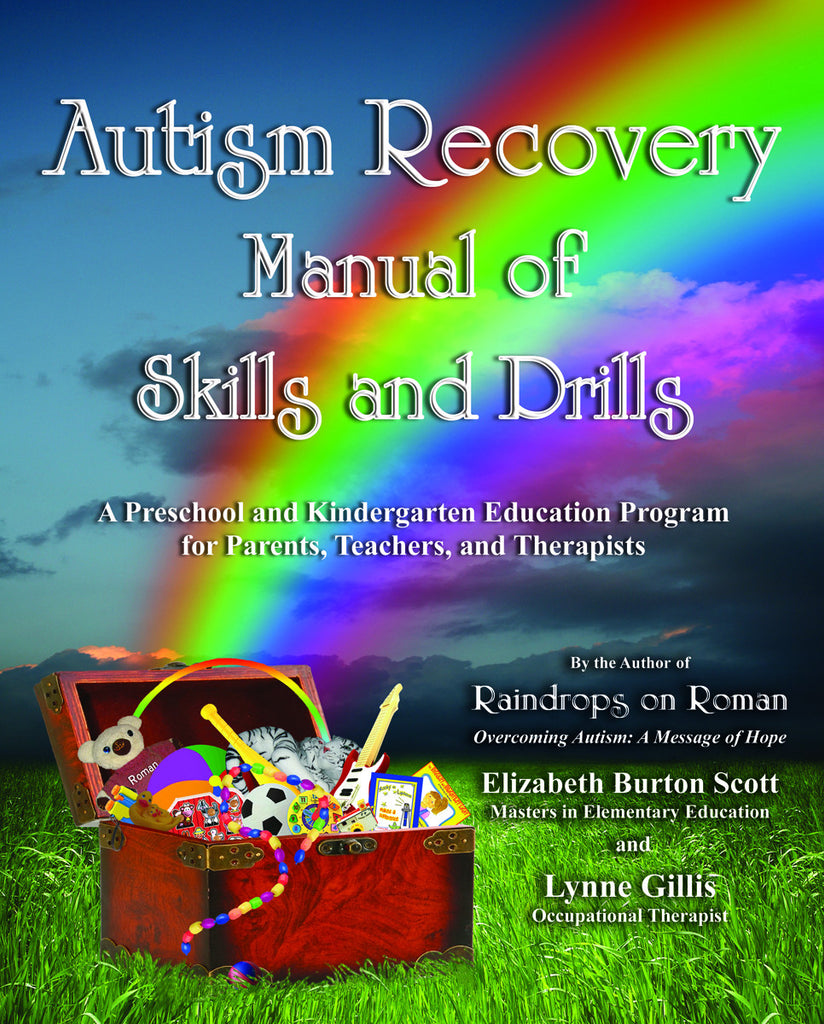 Autism Recovery Manual of Skills and Drills by Elizabeth Burton Scott, M.A. and Lynne Gillis, O.T.