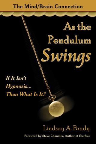 As the Pendulum Swings:  If It Isn't Hypnosis... Then What Is It? by Lindsay A. Brady