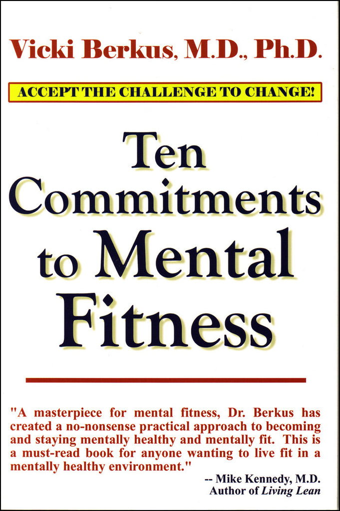 Ten Commitments to Mental Fitness by Vicki Berkus, M.D., Ph.D.