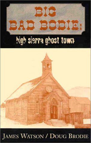 Big Bad Bodie High Sierra Ghost Town by James Watson and Doug Brodie