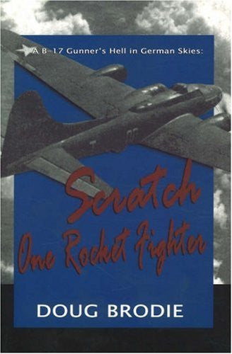 A B-17 Gunner's Hell In German Skies: Scratch One Rocket Fighter  by Doug Brodie