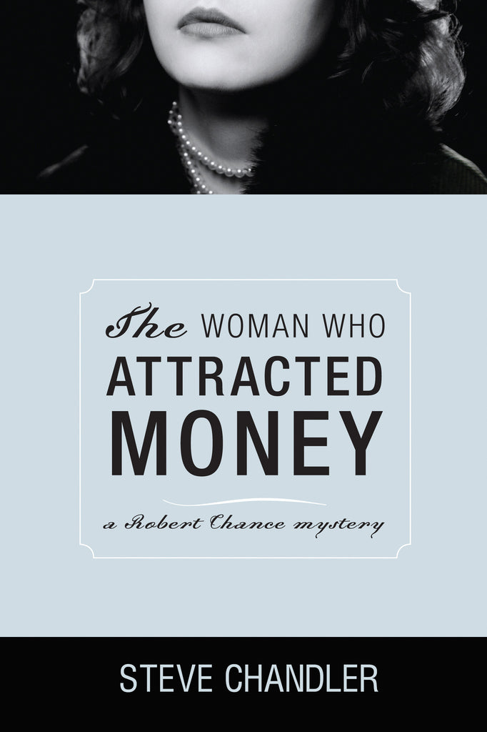The Woman Who Attracted Money: a Robert Chance mystery by Steve Chandler