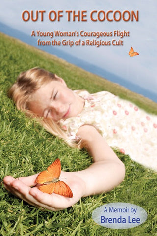Out of the Cocoon: A Young Woman's Courageous Flight from the Grip of a Religious Cult by Brenda Lee