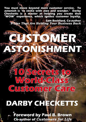 CUSTOMER ASTONISHMENT: 10 Secrets to World-Class Customer Care  by Darby Checketts