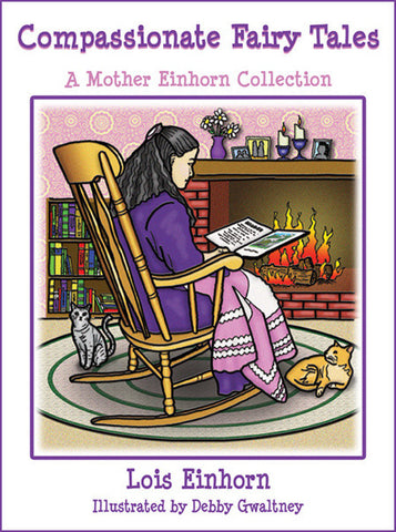 Compassionate Fairy Tales: A Mother Einhorn Collection by Lois Einhorn