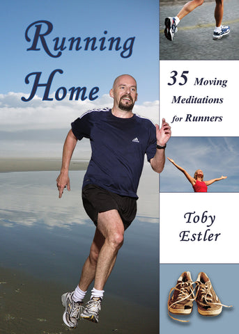 Running Home: 35 Moving Meditations for Runners by Toby Estler