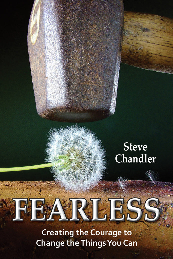 FEARLESS: Creating the Courage to Change the Things You Can by Steve Chandler