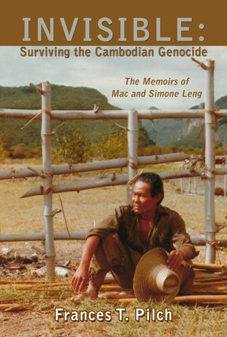 INVISIBLE: Surviving the Cambodian Genocide by Frances T. Pilch