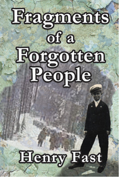 Fragments of a Forgotten People: A Memoir by Henry Fast