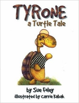 Tyrone a Turtle Tale by Sue Foley and Illustrated by Carrie Kabak