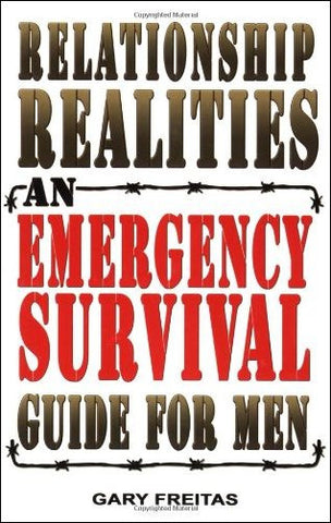 Relationship Realities: An Emergency Survival Guide for Men by Gary Freita