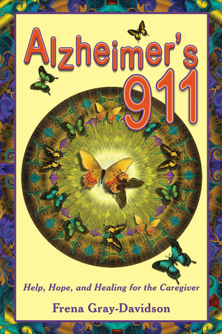 Alzheimer's 911: Help, Hope, and Healing for the Caregiver by Frena Gray-Davidson