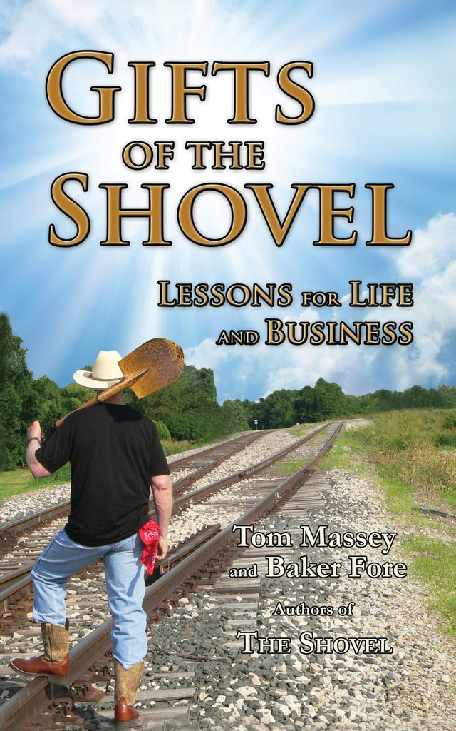 GIFTS OF THE SHOVEL: Lessons for Life and Business by Tom Massey and Baker Fore