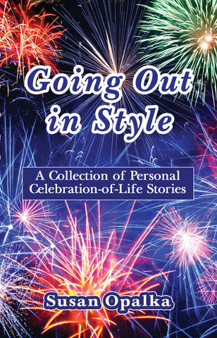 Going Out in Style: A Collection of Personal Celebration-of-Life Stories