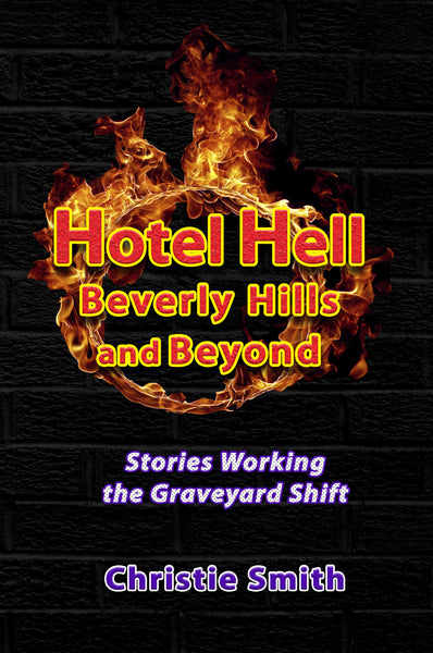 Hotel Hell Beverly Hills and Beyond: Stories Working the Graveyard Shift by Christie Smith