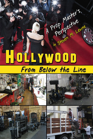 HOLLYWOOD From Below the Line: A Prop Master's Perspective by Steven M. Levine