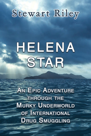 HELENA STAR: An Epic Adventure through the Murky Underworld of International Drug Smuggling