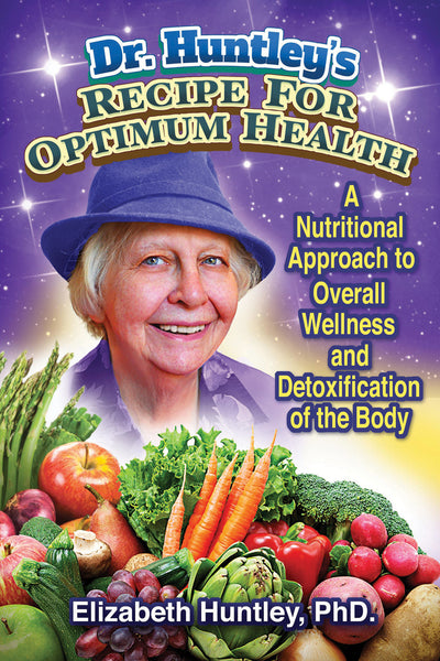 Dr. Huntley's Recipe for Optimum Health by Elizabeth Huntley, Ph.D.