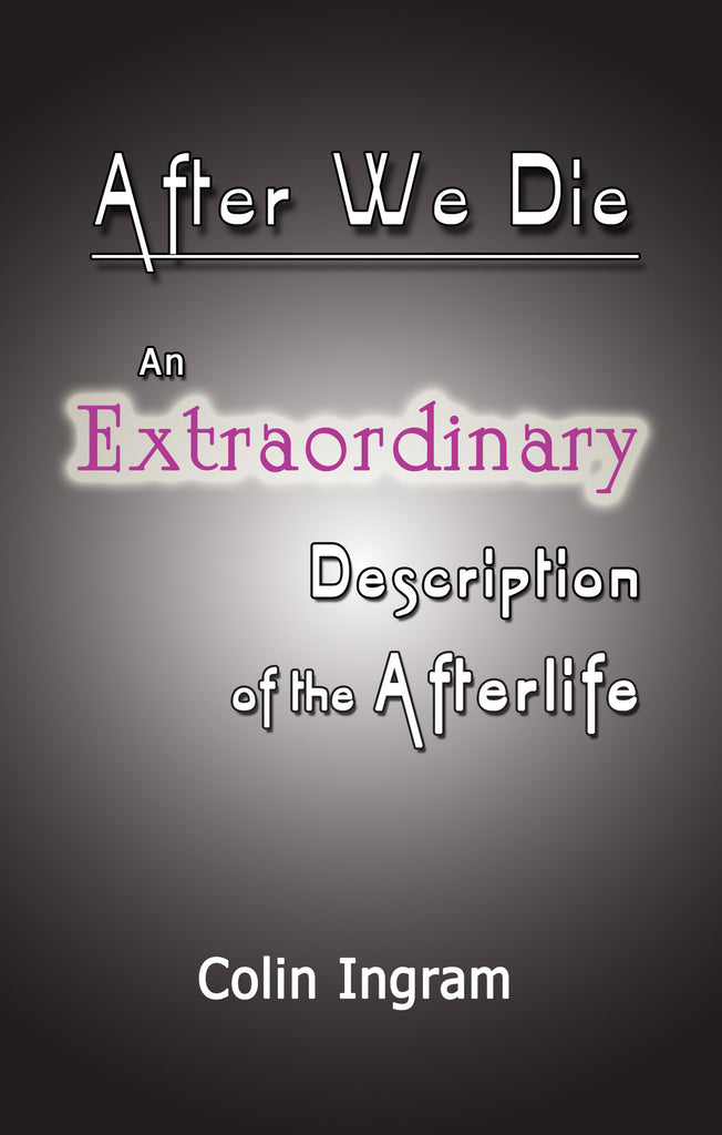 After We Die: An Extraordinary Description of the Afterlife by Colin Ingram