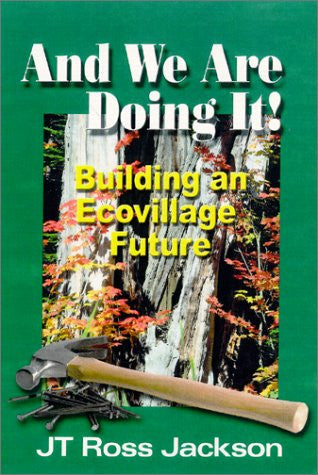 And We Are Doing It! Building An Ecovillage Future  by JT Ross Jackson