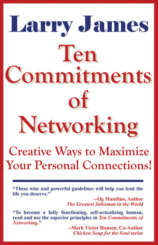 Ten Commitments of Networking: Creative Ways to Maximize Your Personal Connections by Larry James