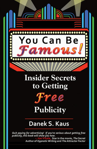 You Can Be Famous: Insider Secrets to Getting Free Publicity by Danek Kaus